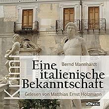Eine italienische Bekanntschaft Hörbuch von Bernd Mannhardt Gesprochen von: Matthias Ernst Holzmann