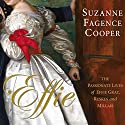 Effie: The Passionate Lives of Effie Gray, John Ruskin and Millais Audiobook by Suzanne Fagence Cooper Narrated by Sophie Ward