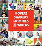 img - for Movers, Shakers, Mommies, and Makers: Success Stories from Mompreneurs book / textbook / text book