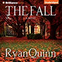 The Fall: A Novel (       UNABRIDGED) by Ryan Quinn Narrated by Kate Rudd, Nick Podehl, Benjamin L. Darcie