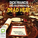 Dead Heat (       UNABRIDGED) by Dick Francis Narrated by Felix Francis, Tony Britton