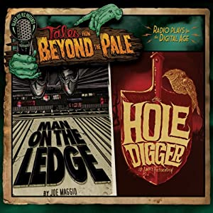 Tales from Beyond the Pale, Season One, Volume 1: Man on the Ledge & The Hole Digger | [Joe Maggio, Larry Fessenden]