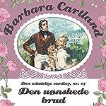 Den uønskede brud (Barbara Cartland - Den udødelige samling 24) | Barbara Cartland