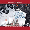 Silver in the Blood Audiobook by Jessica Day George Narrated by Sandy Rustin