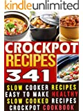 341 Crockpot Recipes: Slow Cooker Recipes. Easy To Make Healthy Slow Cooked Recipes & Meals Crockpot Cookbook