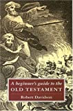 A Beginner's Guide to the Old Testament (0715206370) by Davidson, Robert