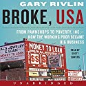 Broke, USA: From Pawnshops to Poverty, Inc. - How the Working Poor Became Big Business Audiobook by Gary Rivlin Narrated by Scott Sowers