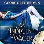 An Indecent Wager: A Steamy Regency Romance Book, Book 3 Hörbuch von Georgette Brown Gesprochen von: Em Brown