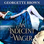 An Indecent Wager: A Steamy Regency Romance Book, Book 3 | Georgette Brown