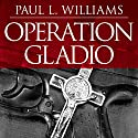 Operation Gladio: The Unholy Alliance Between the Vatican, the CIA, and the Mafia (       UNABRIDGED) by Paul L. Williams Narrated by Michael Prichard