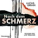 Nach dem Schmerz Hörbuch von Lucas Grimm Gesprochen von: Uve Teschner