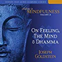Abiding in Mindfulness, Volume 2: On Feeling, the Mind, and Dhamma Speech by Joseph Goldstein Narrated by Joseph Goldstein