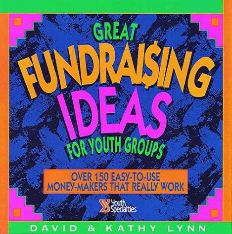 Great Fundraising Ideas for Youth Groups, Lynn, David; Lynn, Kathy