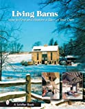 Living Barns: How to Find And Restore a Barn of Your Own (Schiffer Books)
