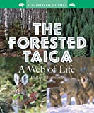 The Forested Taiga: A Web of Life (World of Biomes)