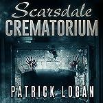 Scarsdale Crematorium: The Haunted, Book 4 | Patrick Logan