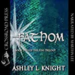 Fathom: The Fins Trilogy, Book 2 (       UNABRIDGED) by Ashley Knight Narrated by Martha Lee