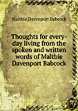 img - for Thoughts For Every-Day Living, From The Spoken And Written Words Of Maltbie Davenport Babcock [FACSIMILE] book / textbook / text book
