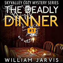 The Deadly Dinner #1: Sky Valley Cozy Mystery Ghost Trilogy Series (       UNABRIDGED) by William Jarvis Narrated by Tristan Wright