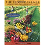 The Flower Farmer: An Organic Grower's Guide to Raising and Selling Cut Flowers, 2nd Edition ~ Lynn Byczynski