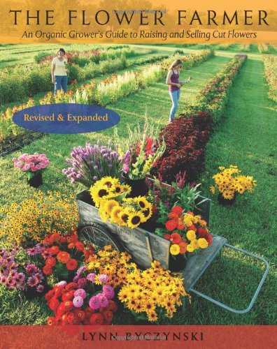 The Flower Farmer: An Organic Grower's Guide to Raising and Selling Cut Flowers, Revised and Expanded