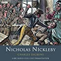 Nicholas Nickleby (Dramatised) Radio/TV Program by Charles Dickens Narrated by Anna Massey, Sophie Thompson, Ken Campbell, Tom Baker, Alex Jennings