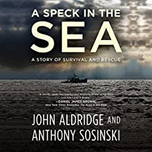 A Speck in the Sea: A Story of Survival and Rescue Audiobook by John Aldridge, Anthony Sosinski Narrated by Robert Fass, Fred Berman