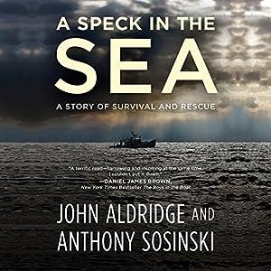 A Speck in the Sea: A Story of Survival and Rescue Hörbuch von John Aldridge, Anthony Sosinski Gesprochen von: Robert Fass, Fred Berman