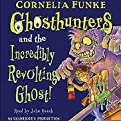 Ghosthunters and the Incredibly Revolting Ghost | Cornelia Funke