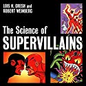 The Science of Supervillains Audiobook by Lois H. Gresh, Robert H. Weinberg Narrated by Oliver Wyman