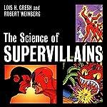 The Science of Supervillains | Lois H. Gresh,Robert H. Weinberg