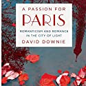 A Passion for Paris: Romanticism and Romance in the City of Light Audiobook by David Downie Narrated by Jean Brassard