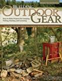 Building Outdoor Gear, Revised 2nd Edition: Easy-to-Make Projects for Camping, Fishing, Hunting, and Canoeing (Canoe Paddle, Pack Frame, Reflector Oven, Trip Boxes, Bucksaw, and Other Trail-Tested Projects)