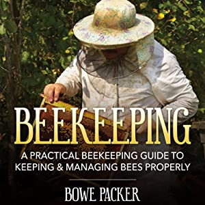Beekeeping: A Practical Beekeeping Guide to Keeping & Managing Bees Properly Audiobook
