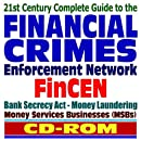 21st Century Complete Guide to the Financial Crimes Enforcement Network (FinCEN): Bank Secrecy Act, Terrorist Financing, Money Laundering, Money Services Businesses (CD-ROM)