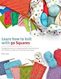 img - for Learn How to Knit with 50 Squares: For Beginners and Up, a Unique Approach to Learning to Knit book / textbook / text book