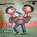 Bad Days Ahead