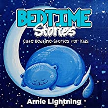Bedtime Stories: Quick Bedtime Stories with Fun Activities for Kids (       UNABRIDGED) by Arnie Lightning Narrated by Dorothy Deavers