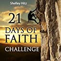 21 Days of Faith Challenge: A Life of Faith (       UNABRIDGED) by Shelley Hitz Narrated by Shelley Hitz