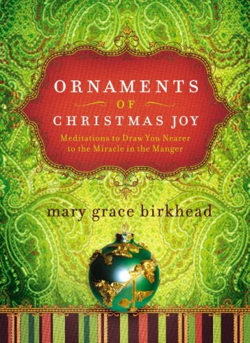 Ornaments of Christmas Joy: Meditations to Draw You Nearer to the Miracle of the Manger (Heirloom Promises), Mary Grace Birkhead