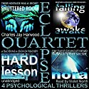 Eclipse Quartet: 4 Psychological Thrillers: Thriller Foursome of Kidnap, Paranoia, Obsession, and Emotional Blackmail Audiobook by Charles Jay Harwood Narrated by Violet North