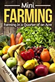 Mini Farming: Farming in a Quarter of an Acre (The Beginners Guide)