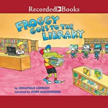 Froggy Goes to the Library Audiobook by Jonathan London Narrated by John McDonough