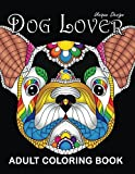 Adults Coloring Book: Dog Lover Unique Design Stress Relieving Adults Coloring Book Easy to Color