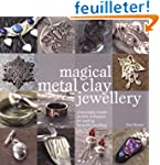 Magical Metal Clay Jewellery: Amazing...