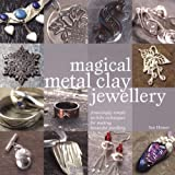 Magical Metal Clay Jewellery: Amazingly Simple No-Kiln Techniques for Making Beautiful Jewelleryby Sue Heaser