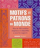 Motifs et patrons du monde : Plus de 950 modles originaux et adaptables  tous les supports