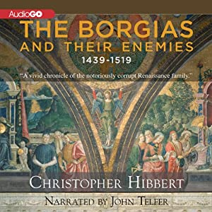 The Borgias and Their Enemies: 1431-1519 | [Christopher Hibbert]