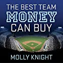 The Best Team Money Can Buy: The Los Angeles Dodgers' Wild Struggle to Build a Baseball Powerhouse (       UNABRIDGED) by Molly Knight Narrated by Hillary Huber