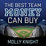 The Best Team Money Can Buy: The Los Angeles Dodgers' Wild Struggle to Build a Baseball Powerhouse | Molly Knight